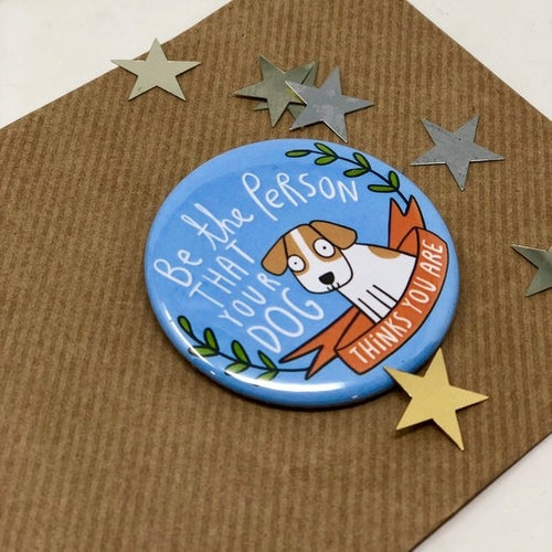 Be The Person Your Dog Thinks You Are Pin Badge by Katie Abey - Pin Badges - Spiffy
