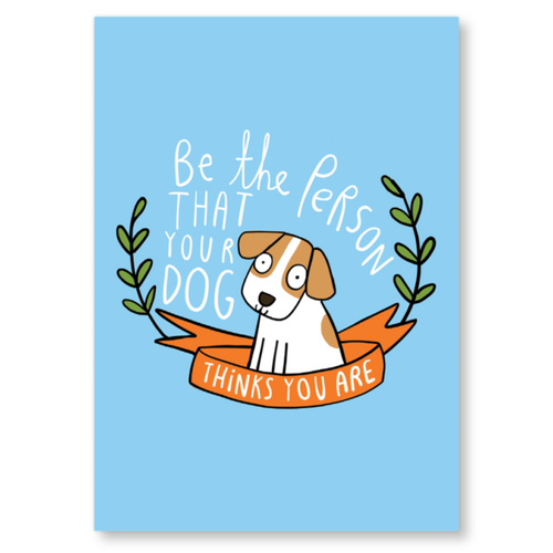 Be The Person Your Dog Thinks You Are Postcard by Katie Abey - Postcards - Spiffy