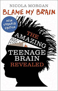 Blame my Brain: The Amazing Teenage Brain Revealed (Book by Nicola Morgan) - Books for Teenagers - Spiffy