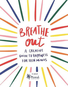 Breathe Out: A Creative Guide to Happiness for Teen Minds