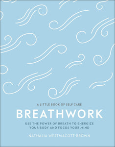 Breathwork: Use The Power Of Breath To Energise Your Body And Focus Your Mind (Book by Nathalia Westmacott-Brown)