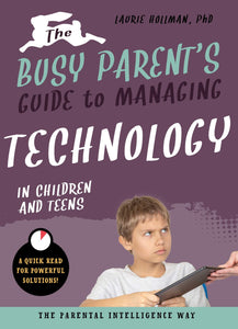 The Busy Parent's Guide to Managing Technology in Children and Teens
