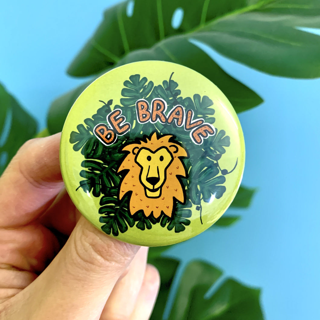 Be Brave Button Badge 56mm - Pin Badges - Spiffy