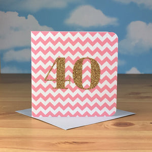 Chevron Birthday Card - Age 40 - Cards - Happy Birthday - Spiffy