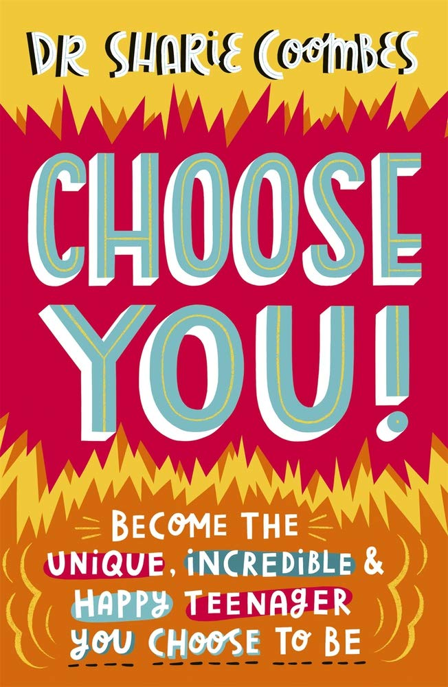 Choose You!: Become the unique, incredible and happy teenager YOU CHOOSE to be (Book by Dr. Sharie Coombes) - Spiffy