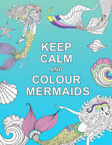 Keep Calm and Colour Mermaids - Colouring Books - Spiffy