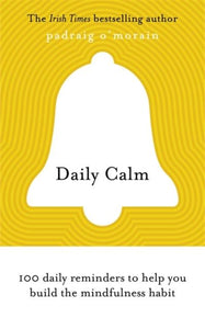 Daily Calm: 100 daily reminders to help you build the mindfulness habit (Book by Padraig O'Morain) - Books - Spiffy