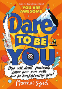 Dare to Be You: Defy Self-Doubt, Fearlessly Follow Your Own Path and Be Confidently You! (Book by Matthew Syed)