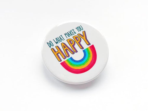 Do What Makes You Happy Pin Badge - Pin Badges - Spiffy