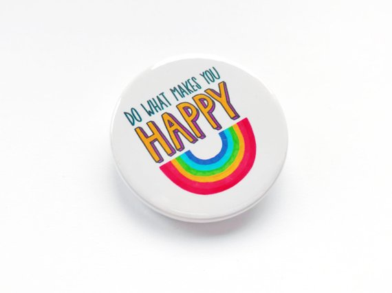 Do What Makes You Happy Pin Badge