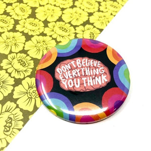 Don't Believe Everything You Think Pin Badge by Katie Abey