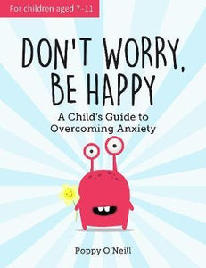 Don't Worry Be Happy: A Child's Guide to Overcoming Anxiety (Book by Poppy O'Neill) - Kids Books - Spiffy