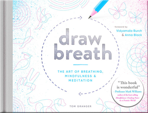 Draw Breath  - The Art of Breathing, Mindfulness and Meditation (Book by Tom Granger)