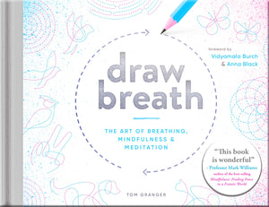 Draw Breath  - The Art of Breathing, Mindfulness and Meditation (Book by Tom Granger) - Mindful Activity Books - Spiffy