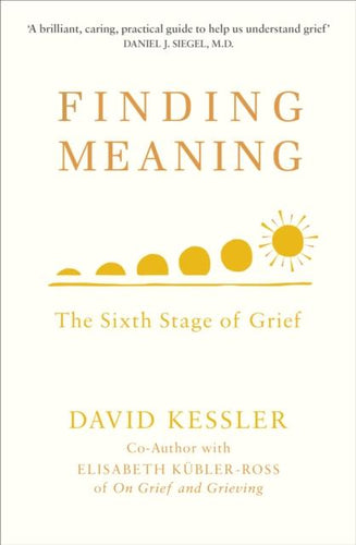 Finding Meaning: The Sixth Stage of Grief (Book by David Kessler) - Books - Spiffy