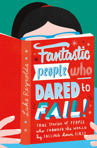 Fantastic People Who Dared to Fail (Book by Luke Reynolds) - Books for Children age 7-11 - Spiffy