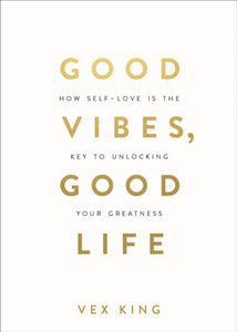 Good Vibes, Good Life (Book by Vex King)