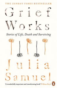 Grief Works: Stories of Life, Death and Surviving (Book by Julia Samuel) - Books - Spiffy