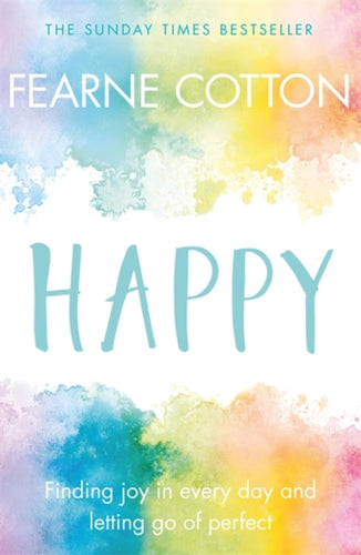 Happy: Finding joy in every day and letting go of perfect (Book by Fearne Cotton) - Books - Spiffy