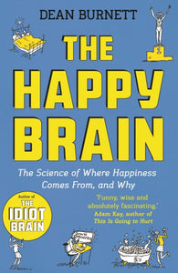 The Happy Brain: The Science of Where Happiness Comes From, and Why (Book by Dean Burnett) - Spiffy
