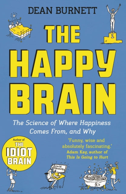 The Happy Brain: The Science of Where Happiness Comes From, and Why (Book by Dean Burnett)
