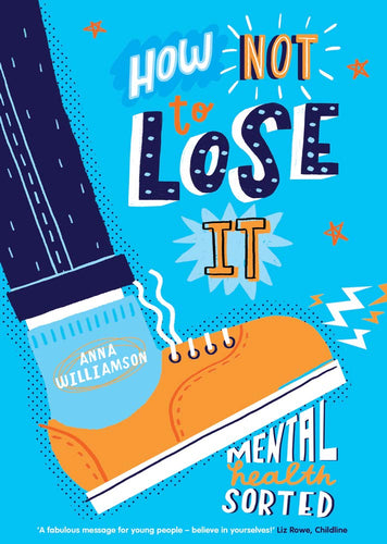 How Not to Lose It: Mental Health - Sorted (Book by Anna Williamson) - Books for Teenagers - Spiffy