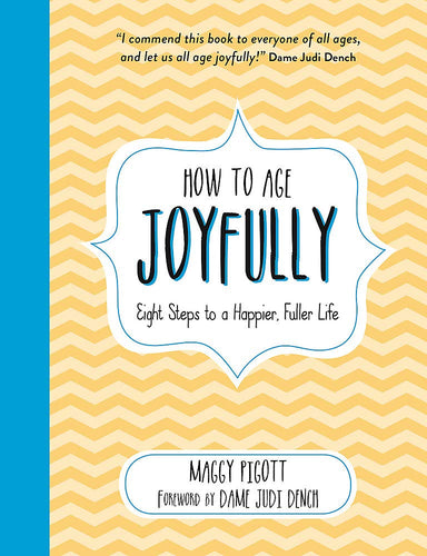 How To Age Joyfully: Eight Steps to a Happier, Fuller Life (Book by Maggie Pigott) - Spiffy