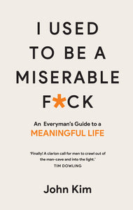I Used to be a Miserable F*Ck: An Everyman's Guide to a Meaningful Life (Book by John Kim) - Books - Spiffy
