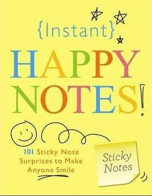 Instant Happy Notes: 101 Sticky Note Surprises to Make Anyone Smile