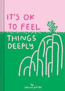 It's Ok To Feel Things Deeply (Book by Carissa Potter)