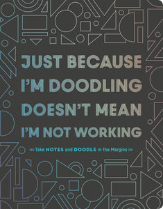 Just Because I'm Doodling Doesn't Mean I'm Not Working! Notebook