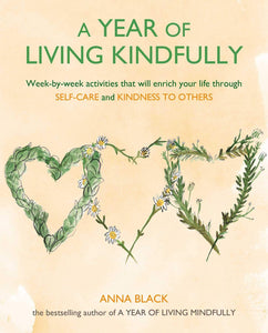 A Year of Living Kindfully: Week-By-Week Activities That Will Enrich Your Life Through Self-Care and Kindness to Others (Book by Anna Black) - Books - Spiffy