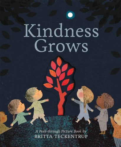 Kindness Grows: A Peek-through Picture Book (by Britta Teckentrup) - Spiffy