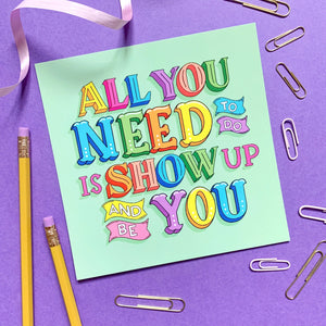All You Need To Do Is Show Up Postcard Print - Spiffy