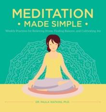 Meditation Made Simple: Weekly Practices for Relieving Stress, Finding Balance, and Cultivating Joy (Book by Paula Watson) - Books - Spiffy