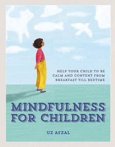 Mindfulness for Children: Help Your Child to be Calm and Content, from Breakfast 'til Bedtime (Book by Uf Afzal) - Spiffy