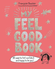 My Feel Good Book: 90 ways to feel confident and happy to be you! (Book by Francoize Boucher) - Books for Children age 7-11 - Spiffy