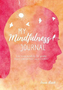 My Mindfulness Journal: Live More Mindfully for Greater Peace, Contentment and Fulfilment (Book by Anna Black) - Spiffy