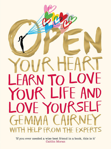 Open Your Heart: Learn to Love Your Life and Love Yourself (Book by Gemma Cairney) - Books for Teenagers - Spiffy