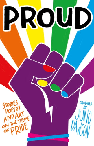 Proud: Stories, Poetry and Art on the Theme of Pride (Book by Juno Dawson) - Books - Spiffy