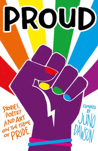 Proud: Stories, Poetry and Art on the Theme of Pride (Book by Juno Dawson) - Spiffy