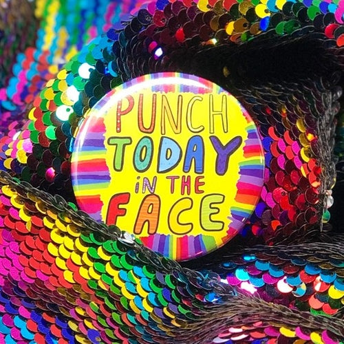Punch Today In The Face Pin Badge by Katie Abey
