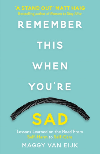 Remember This When You're Sad:  Lessons Learned on the Road from Self-Harm to Self-Care (Book by Maggy Van Eijk) - Books - Spiffy