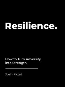 Resilience: How to Turn Adversity Into Strength (Book by Josh Floyd) - Spiffy