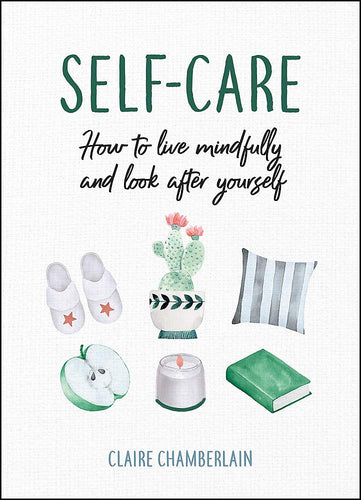 Self-Care: How to Live Mindfully and Look After Yourself (Book by Claire Chamberlain) - Spiffy