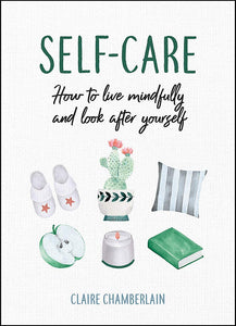 Self-Care: How to Live Mindfully and Look After Yourself (Book by Claire Chamberlain)