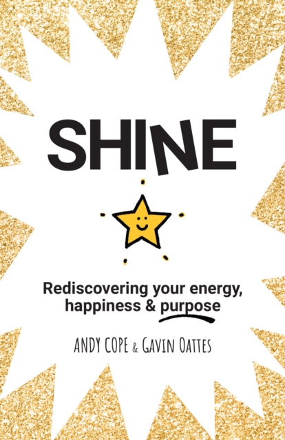 Shine: Rediscovering Your Energy, Happiness and Purpose (Book by Andy Cope and Gavin Oates) - Spiffy