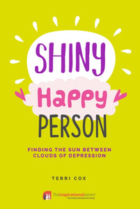 Shiny Happy Person: Finding the Sun Between the Clouds of Depression (Book by Terri Cox) - Spiffy