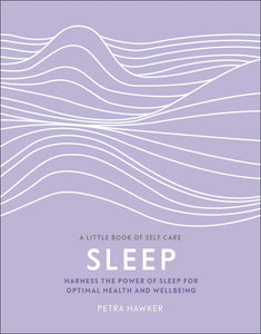 Sleep: Harness the Power of Sleep for Optimal Health and Wellbeing (Book by Petra Hawker)