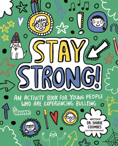Stay Strong! An Activity Book for Young People Who Are Experiencing Bullying (Book by Dr. Sharie Coombes) - Spiffy